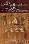 The Evangelistic Love of God and Neighbor, Scott J. Jones