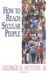 How to Reach Secular People, George G. Hunter III